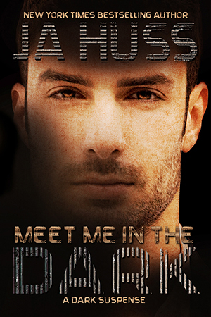 Meet Me in the Dark by J A Huss